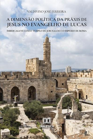 A dimensão política da práxis de Jesus no Evangelho de Lucas
