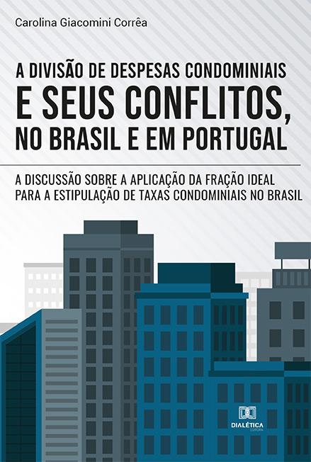 A divisão de despesas condominiais e seus conflitos, no Brasil e em Portugal: a discussão sobre a aplicação da fração ideal para a estipulação de taxas condominiais no Brasil