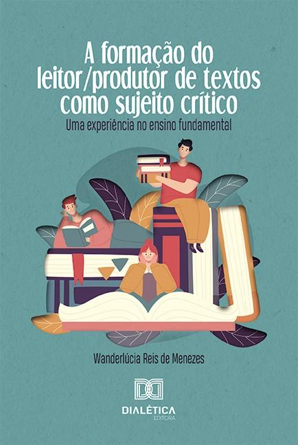 A formação do leitor/produtor de textos como sujeito crítico: uma experiência no ensino fundamental