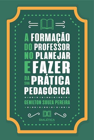 A formação do professor no planejar e fazer da sua prática pedagógica