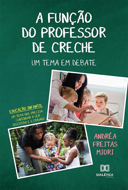 A função do professor de creche: um tema em debate: educação infantil: um tema que precisa continuar a ser discutido e estudado