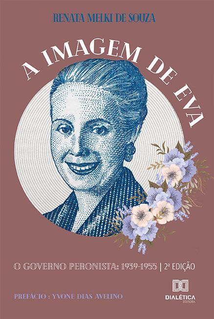A imagem de Eva: o governo peronista 1939-1955