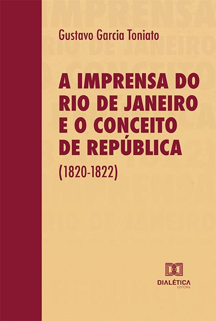 A imprensa do Rio de Janeiro e o conceito de República (1820-1822)