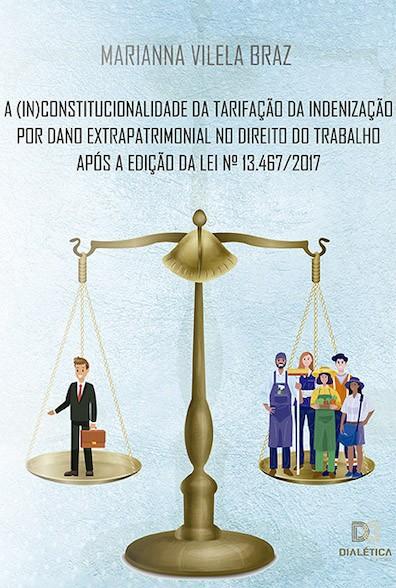 A (in)constitucionalidade da tarifação da indenização por dano extrapatrimonial no direito do trabalho após a edição da Lei N. 13.467/2017