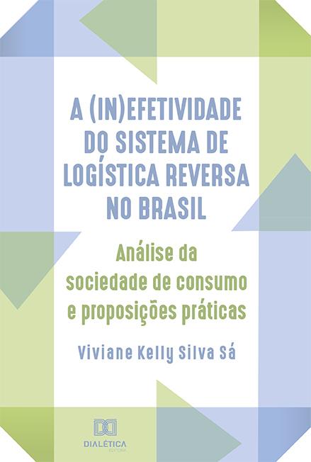 A (in)efetividade do sistema de logística reversa no Brasil: análise da sociedade de consumo e proposições práticas