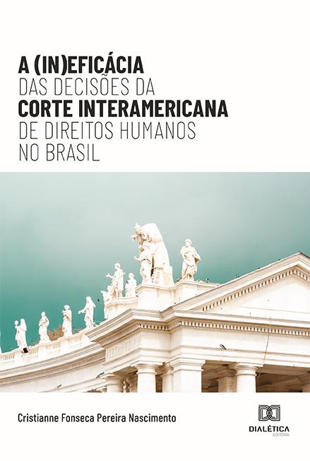 A (In)eficácia das Decisões da Corte Interamericana de Direitos Humanos no Brasil