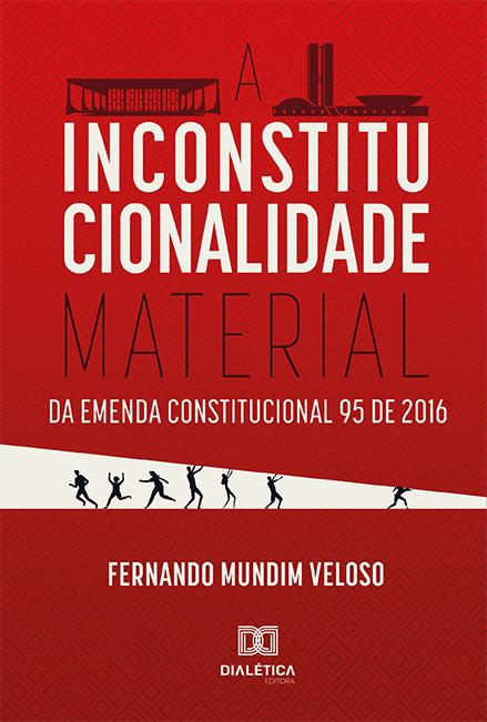 A Inconstitucionalidade Material da Emenda Constitucional 95 de 2016