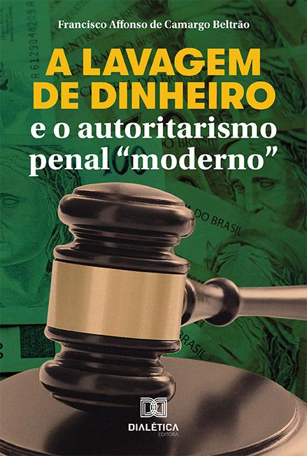 """A lavagem de dinheiro e o autoritarismo penal """"moderno"""""""