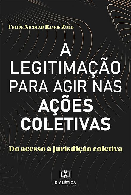 A Legitimação para agir nas ações coletivas: do acesso à jurisdição coletiva