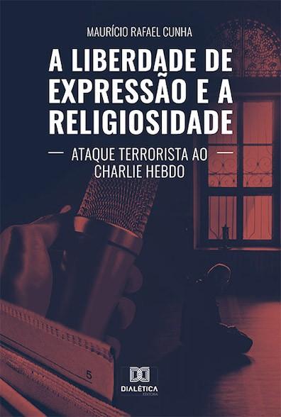 A liberdade de expressão e a religiosidade: ataque terrorista ao Charlie Hebdo