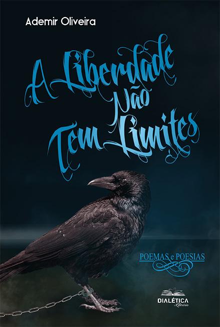 A liberdade não tem limites: poemas e poesias
