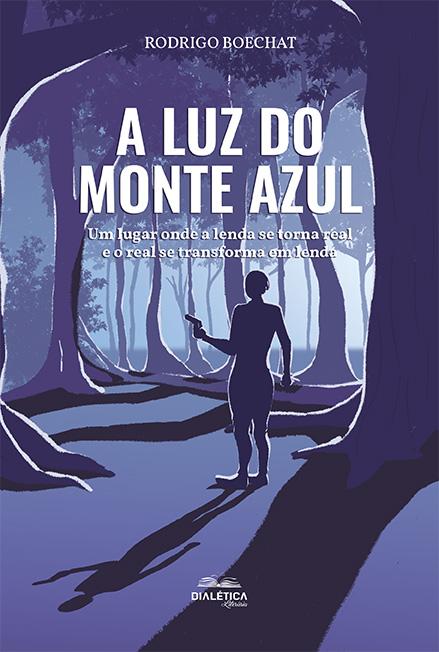 A luz do monte azul: um lugar onde a lenda se torna real e o real se transforma em lenda