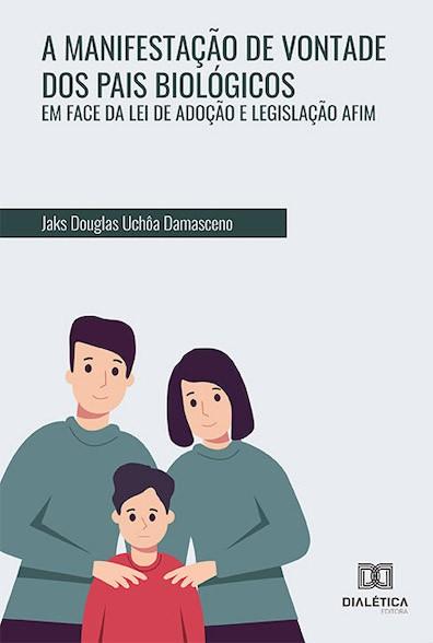 A manifestação de vontade dos pais biológicos em face da lei de adoção e legislação afim