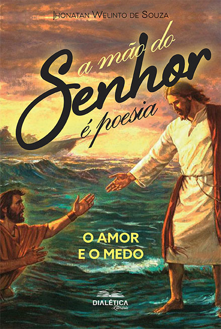 A mão do Senhor é poesia: o amor e o medo