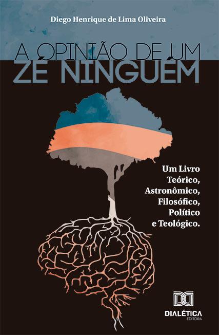 A opinião de um Zé Ninguém: um livro teórico, astronômico, filosófico, político e teológico