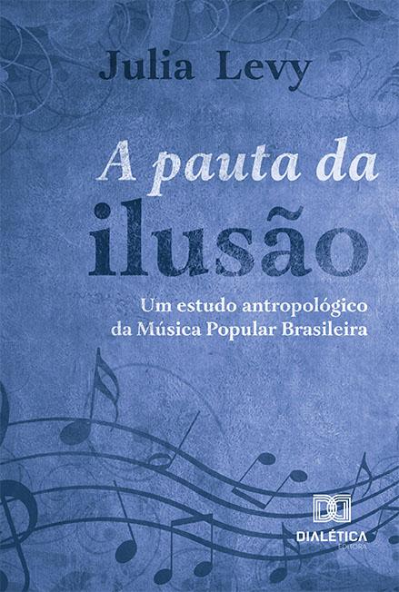 A pauta da ilusão: um estudo antropológico da Música Popular Brasileira