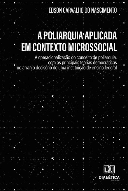 A poliarquia aplicada em contexto microssocial: a operacionalização do conceito de poliarquia com as principais teorias democráticas no arranjo deci