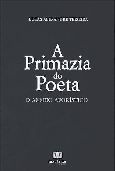 A primazia do poeta: o anseio aforístico