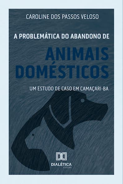 A problemática do abandono de animais domésticos: um estudo de caso em Camaçari