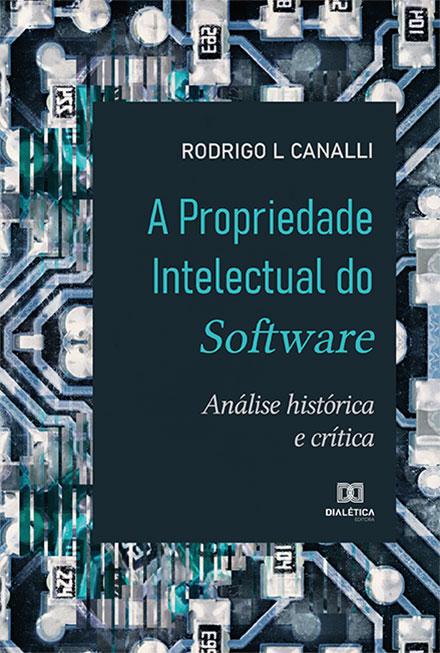 A propriedade intelectual do software: análise histórica e crítica