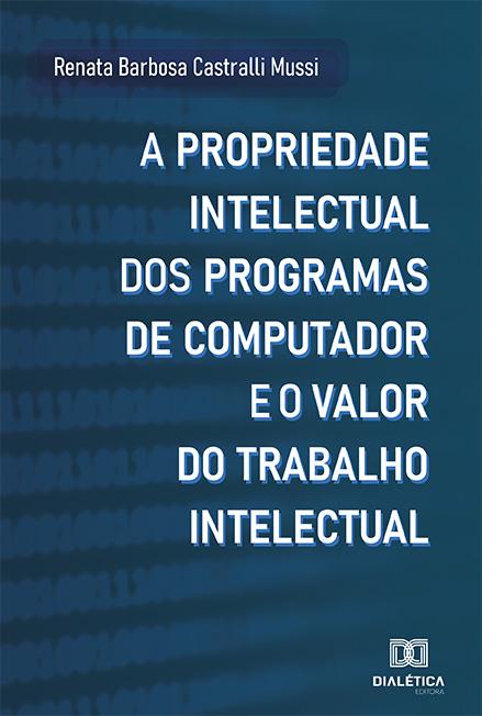 A propriedade intelectual dos programas de computador e o valor do trabalho intelectual