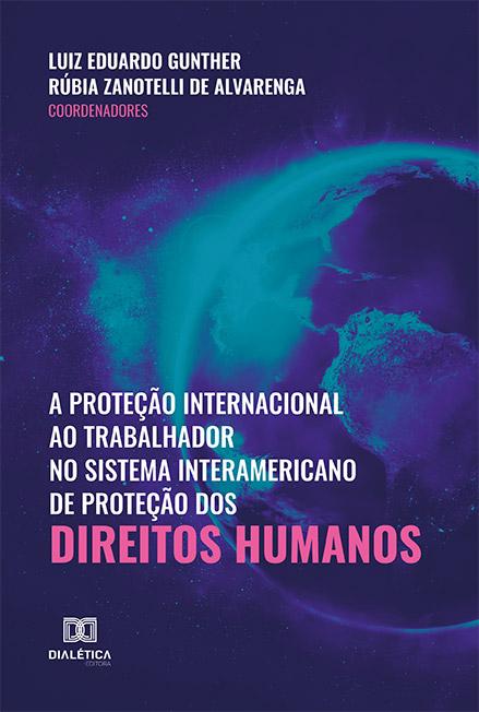 A proteção internacional ao trabalhador no sistema interamericano de proteção dos direitos humanos