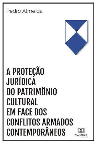 A proteção jurídica do patrimônio cultural em face dos conflitos armados contemporâneos