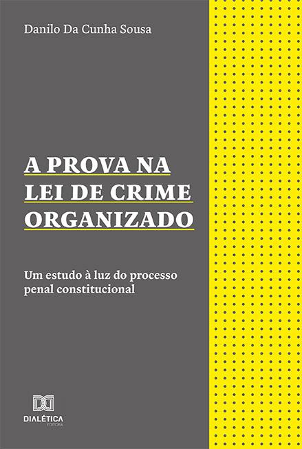 A prova na Lei de Crime Organizado: um estudo à luz do processo penal constitucional