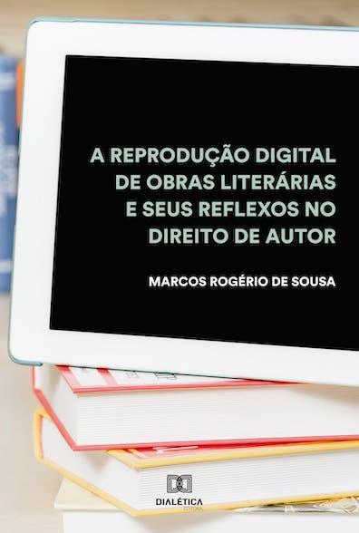 A reprodução digital de obras literárias e seus reflexos no Direito de Autor