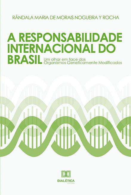 A responsabilidade internacional do Brasil: um olhar em face dos organismos geneticamente modificados