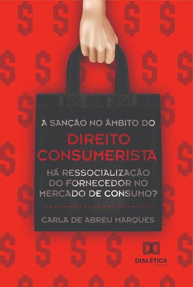A sanção no âmbito do direito consumerista: há ressocialização do fornecedor no mercado de consumo?