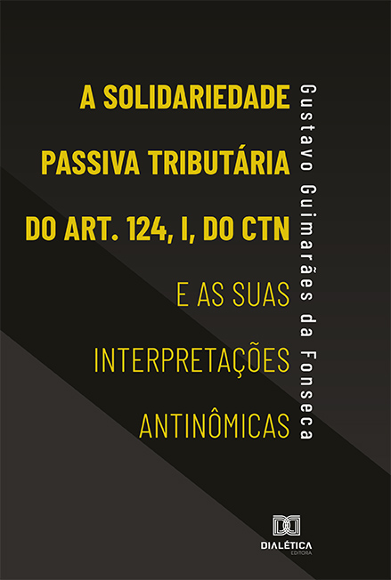 A Solidariedade Passiva Tributária do Art. 124, I, do CTN e as suas Interpretações Antinômicas