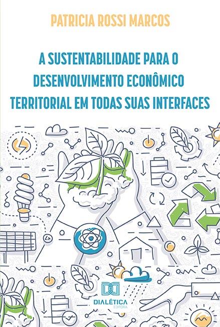 A sustentabilidade para o desenvolvimento econômico territorial em todas suas interfaces