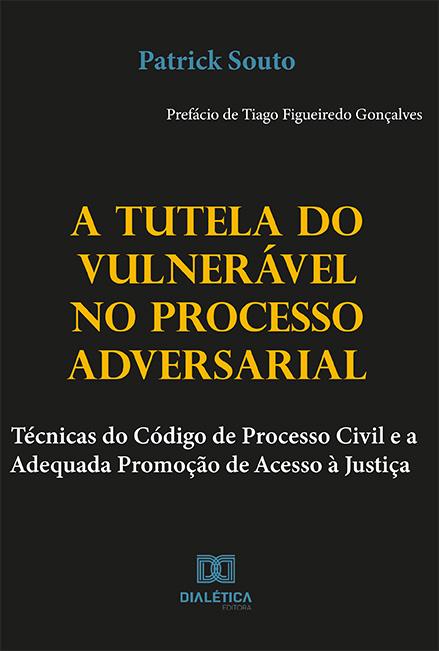 A tutela do vulnerável no processo adversarial: técnicas do código de processo civil e a adequada promoção de acesso à justiça