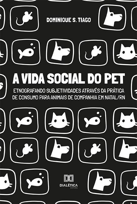 A vida social do pet: etnografando subjetividades através da prática de consumo para animais de companhia em Natal/RN