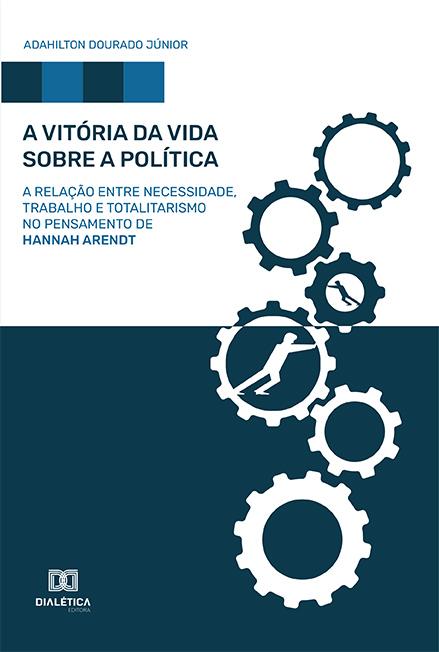 A vitória da vida sobre a política: a relação entre necessidade, trabalho e totalitarismo no pensamento de Hannah Arendt