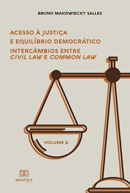 Acesso à Justiça e Equilíbrio Democrático- Volume 2: intercâmbios entre Civil Law e Common Law