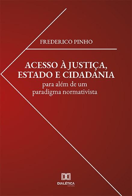 Acesso à justiça, estado e cidadania: para além de um paradigma normativista