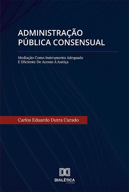 Administração Pública Consensual: mediação como instrumento adequado e eficiente de acesso à justiça