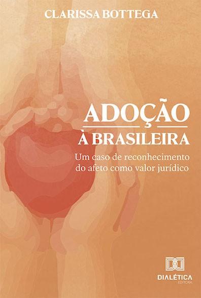 Adoção à brasileira: um caso de reconhecimento do afeto como valor jurídico