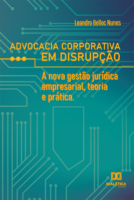 Advocacia corporativa em disrupção: a nova gestão jurídica empresarial, teoria e prática