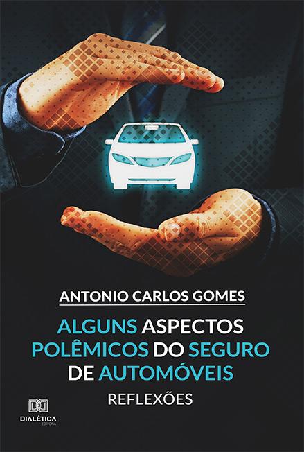 Alguns Aspectos Polêmicos do Seguro de Automóveis: reflexões