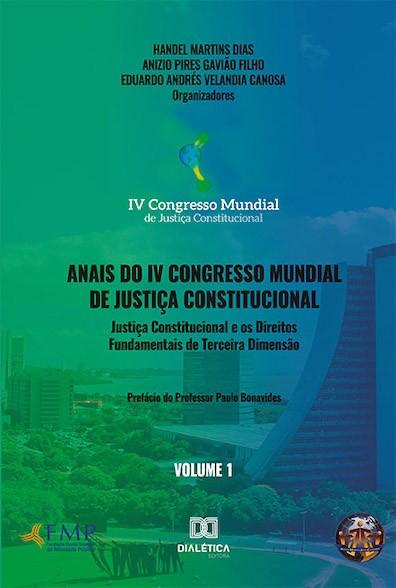 Anais do IV Congresso Mundial de Justiça Constitucional - volume 1: justiça constitucional e os direitos fundamentais de terceira dimensão