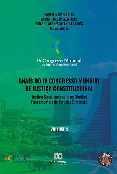 Anais do IV Congresso Mundial de Justiça Constitucional - volume 4: justiça constitucional e os direitos fundamentais de terceira dimensão