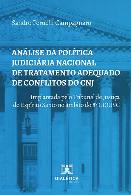 Análise da política judiciária nacional de tratamento adequado de conflitos do CNJ: implantada pelo Tribunal de Justiça do Espírito Santo no âmbito do 8.º CEJUSC