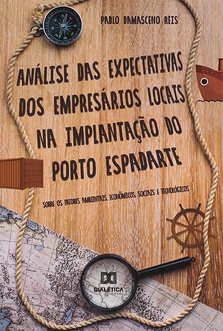 Análise das expectativas dos empresários locais na implantação do Porto Espadarte: sobre os fatores ambientais, econômicos, sociais e tecnológicos