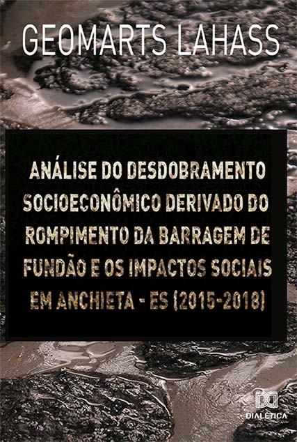 Análise do desdobramento socioeconômico derivado do rompimento da barragem de Fundão e os impactos sociais em Anchieta ? ES (2015-2018)