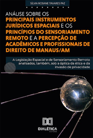 Análise sobre os principais instrumentos Jurídicos Espaciais e princípios do Sensoriamento Remoto e a percepção de acadêmicos e profissionais de Direi: a legislação espacial e de sensoriamento remoto