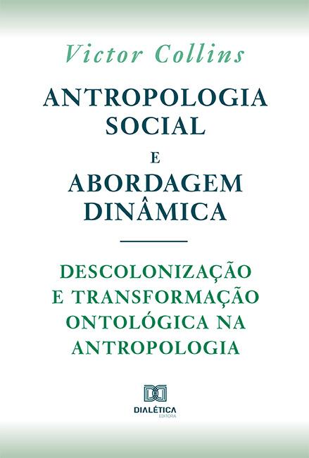 Antropologia social e abordagem dinâmica: descolonização e transformação ontológica na Antropologia