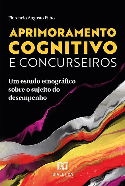 Aprimoramento cognitivo e concurseiros: um estudo etnográfico sobre o sujeito do desempenho